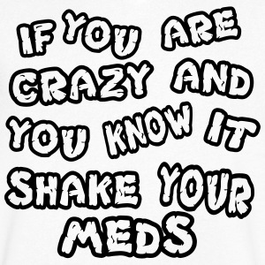 If you are crazy and you know it shake your meds - Men's V-Neck T-Shirt