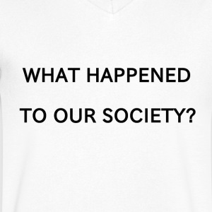 WHAT HAPPENED TO OUR SOCIETY? - Männer T-Shirt mit V-Ausschnitt