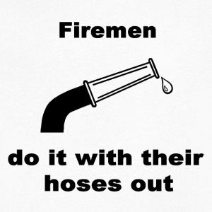 Firemen Do It With Their Hoses Out - Men's V-Neck T-Shirt
