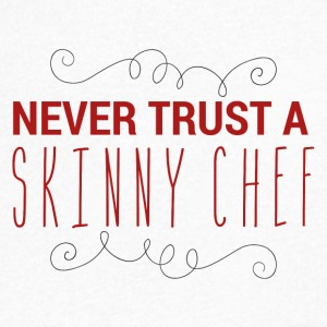 Chef / Chef Cook: Never Trust A Skinny Chef - Men's V-Neck T-Shirt