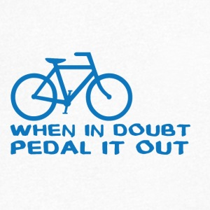 Bicycle: When in doubt, pedal it out. - Men's V-Neck T-Shirt