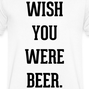 Wish you were beer in black letters - Men's V-Neck T-Shirt
