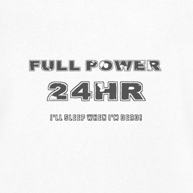 Full power 24HR - I'll sleep When I'm dead!