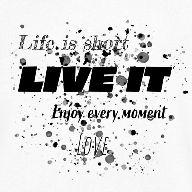 Live is short