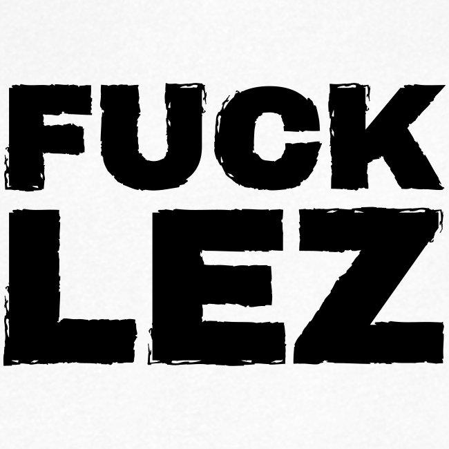 FUCK LEZ
