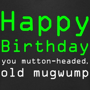 A mutton-headed old mugwump happy birthday design - Men's V-Neck T-Shirt