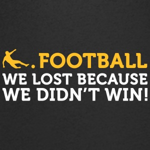 Football Quotes: We Lost Because We Didn't Win! - Men's V-Neck T-Shirt