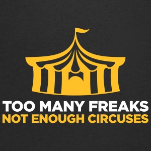 Too Many Freaks. Not Enough Circuses. - Men's V-Neck T-Shirt