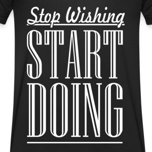 Stop Wishing - Men's V-Neck T-Shirt