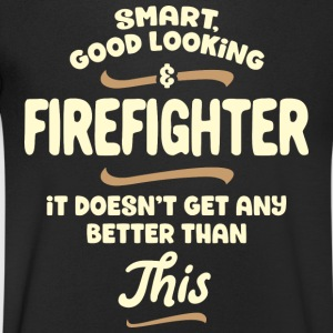 Smart, good looking and FIREFIGHTER ... - Men's V-Neck T-Shirt