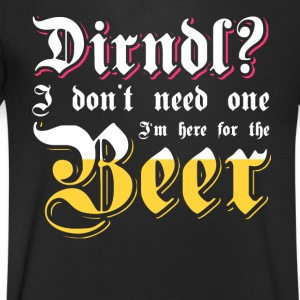 Dirndl? I'm here for the beer. Oktoberfest shirt - Men's V-Neck T-Shirt
