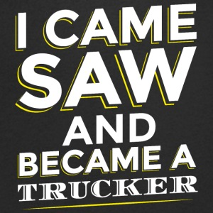 I CAME SAW AND BECAME A TRUCKER - Men's V-Neck T-Shirt