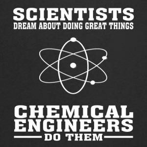 Scientists Dream, Chemical Engineers Do - Funny T- - Men's V-Neck T-Shirt