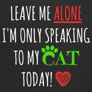 Leave me alone I'm only speaking to my cat today - Men's V-Neck T-Shirt