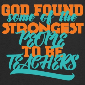Teacher / School: God Found Some Of The Strongest - Men's V-Neck T-Shirt