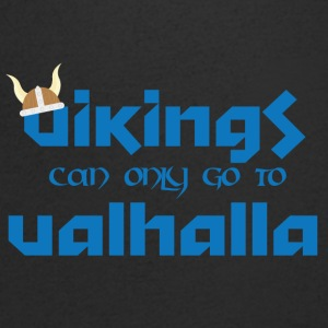 Vikings can only go to Valhalla - Men's V-Neck T-Shirt