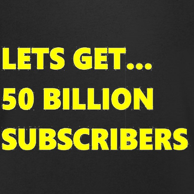 Lets Get 50 Billion Subscribers