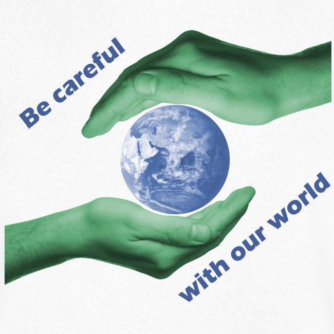 World be careful - Schütze die Erde