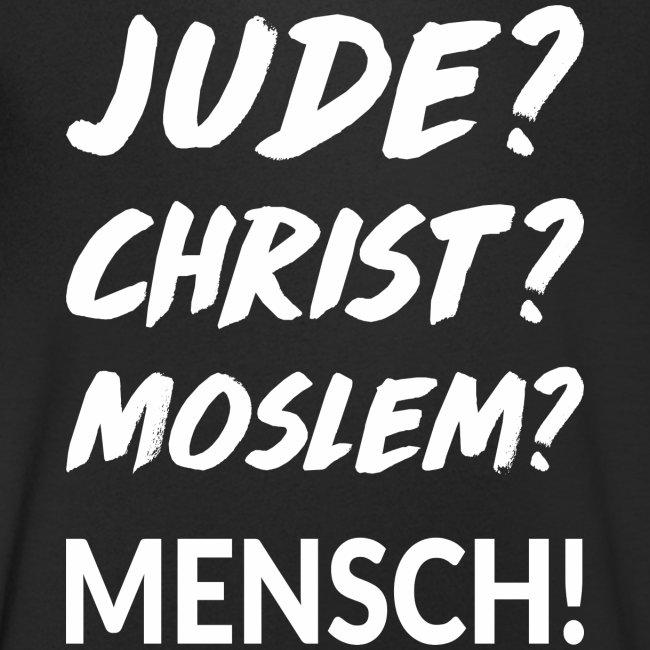 Jude? Christ? Moslem? Mensch!