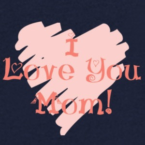 I love you mom! - Men's V-Neck T-Shirt