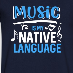 Music is my native language - Men's V-Neck T-Shirt