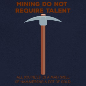 Mining: Mining do not require talent. all you - Men's V-Neck T-Shirt
