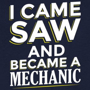 I CAME SAW AND BECAME A MECHANIC - Men's V-Neck T-Shirt