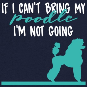 Dog / Poodle: II Can't Bring My Poodle. I'm in need - Men's V-Neck T-Shirt