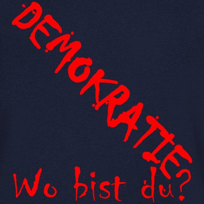 DEMOKRATIE? Wo bist du?