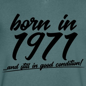 Born in 1971 and still in good condition - Men's V-Neck T-Shirt
