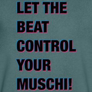 LET THE BEAT CONTROL YOUR PUSSY! - Men's V-Neck T-Shirt