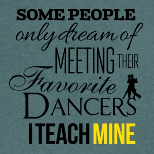 Some people want to meet their favorite dancers - Men's V-Neck T-Shirt