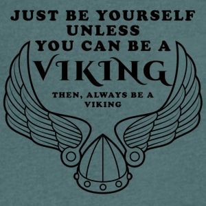 Viking: Just Be Yourself Unless You Can Be A - Men's V-Neck T-Shirt