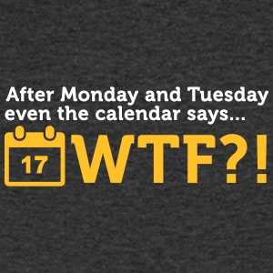 After Tuesday The Calendar Says WTF?! - Men's V-Neck T-Shirt