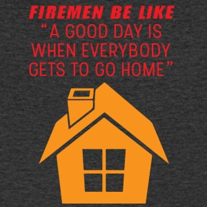 "Firemen: Firemen be like ""A good day is when - Men's V-Neck T-Shirt"