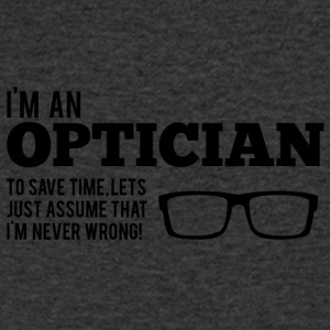 Optician: I'm An Optician. To Save Time, Let's Just - Men's V-Neck T-Shirt