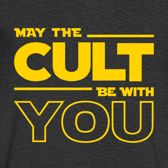 MAY THE CULT BE WITH YOU