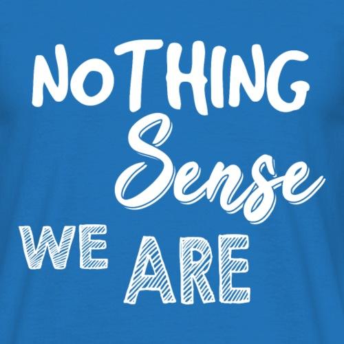 Nothing Sense we are Partnerlook für Paare - Männer T-Shirt