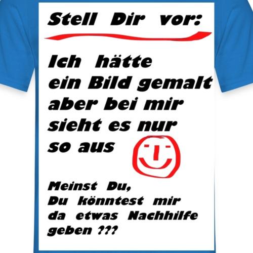 stell_dir_vor_bild - Männer T-Shirt