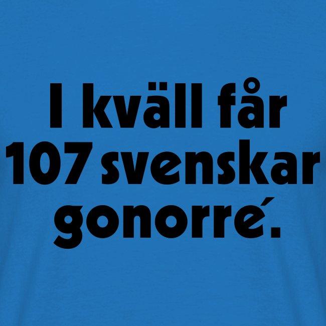 I kväll får 107 svenskar gonorré.