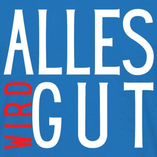 ALLES WIRD GUT - Männer T-Shirt