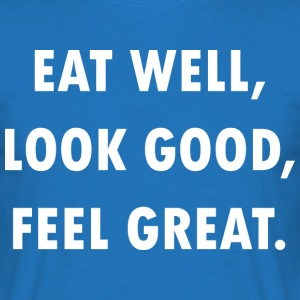 EAT WELL, LOOK GOOD, FEEL GREAT! - Männer T-Shirt