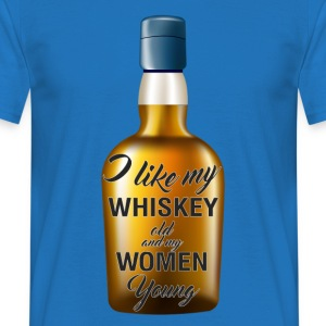 Whiskey - I like my whiskey old and my women young - Men's T-Shirt