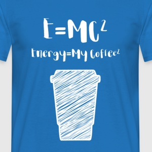 Kaffee: E= MC² - Energy = My Coffee - Männer T-Shirt
