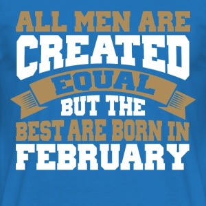 The best are born in FEBRUARY - Men's T-Shirt