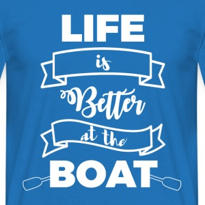 Sailing: Life is better at the boat - Men's T-Shirt