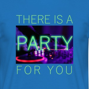 There Is A Party For You - Men's T-Shirt