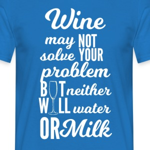 Wine: Wine may not solve your problems ... - Men's T-Shirt