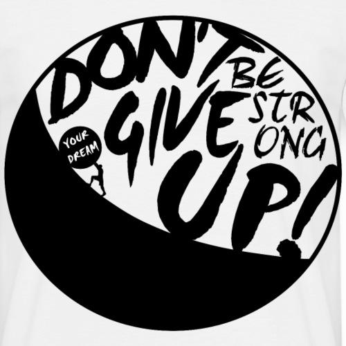 Don't Give Up Your Dream Motivation Shirt Gift - Männer T-Shirt