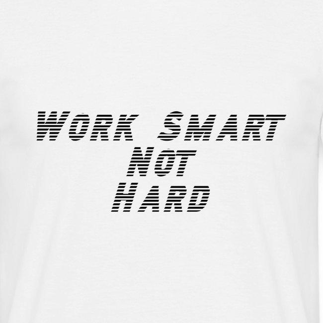 Work smart not hard